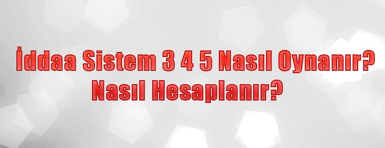 İddaa Sistem 3 4 5 Nasıl Oynanır?, İddaa Sistem 3 4 5 Nasıl Hesaplanır?, Sistem 3 4 5 Nasıl Oynanır Resimli Anlatım, İddaa Sistem 3 4 5 Nedir?, İddaa Sistem 3 4 5 Kaç Para?, Sistem 3 4 5 Nedir Resimli Anlatım