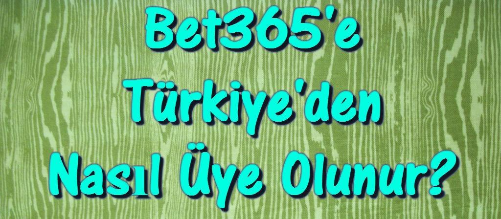 Bet365 Üyelik, Bet365'e Nasıl Üye Olunur?, Bet365'e Türkiye'den Üyelik, Bet365'e Üye Olmak, Bet365 Türkiye, Bet365 Türkçe